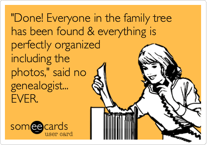 genealogy humor everything is done